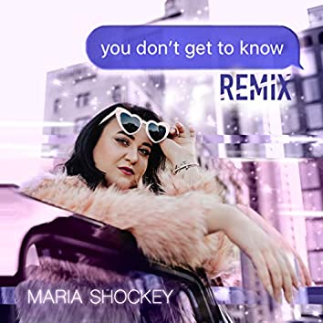 You Don't Get to Know (Remix)