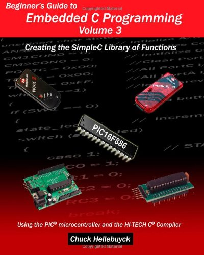 Beginner's Guide to Embedded C Programming - Volume 3: Creating the...