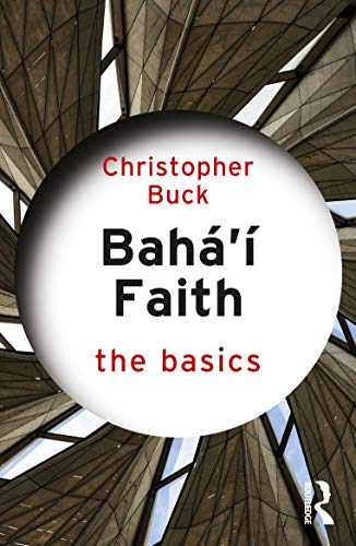 Compare Textbook Prices for Baha'i Faith: The Basics 1 Edition ISBN 9781138346161 by Buck, Christopher