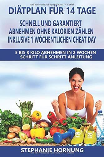 Diätplan für 14 Tage - schnell und garantiert abnehmen ohne Kalorienzählen - inklusive 1 wöchentlichen Cheat Day: 5 bis 8 Kilo Abnehmen in 2 Wochen - Schritt für Schritt Anleitung