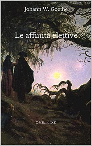 Le affinità elettive: (Edizione integrale)