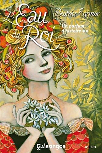Un parfum d'histoire - tome 2 L'eau du roi (Galapagos) (French Edition)