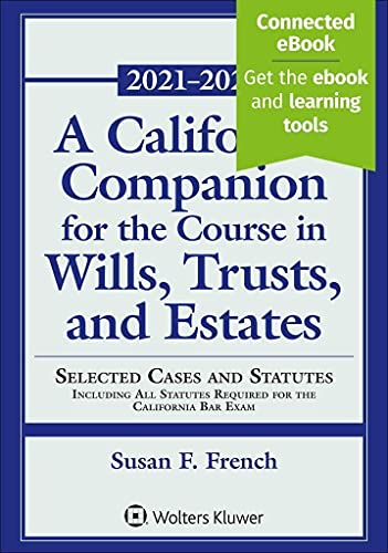 Compare Textbook Prices for A California Companion for the Course in Wills, Trusts, and Estates: Selected Cases and Statutes including All Statutes Required for the California Bar Exam, 2021 - 2022 Supplements  ISBN 9781543844634 by French, Susan F.