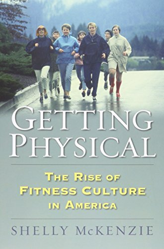 Getting Physical: The Rise of Fitness Culture in America (Culture America (Hardcover))