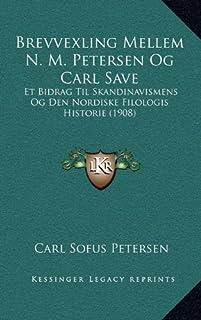 Brevvexling Mellem N. M. Petersen Og Carl Save: Et Bidrag Til Skandinavismens Og Den Nordiske Filologis Historie (1908)