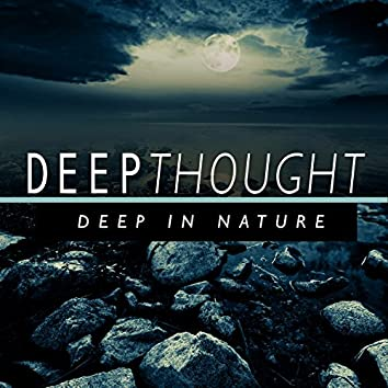 Deep Thought - Deep in Nature
