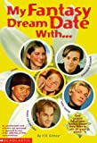 My Fantasy Dream Date With...: Leonardo DiCaprio, Backstreet Boy Nick Carter, Taylor Hanson, Usher and Dawson's Creek James Van Der Beek by H. B. Gilmour (1999-01-03)