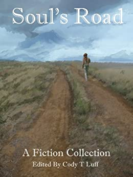 Soul's Road: A Fiction Collection by [A Collaboration of Thirteen Authors, Cody Luff]