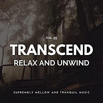 Transcend Relax And Unwind - Supremely Mellow And Tranquil Music, Vol. 35