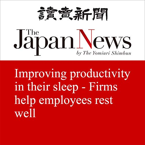 『Improving productivity in their sleep - Firms help employees rest well』のカバーアート