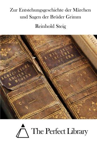 Zur Entstehungsgeschichte der Märchen und Sagen der Brüder Grimm (Perfect Library)