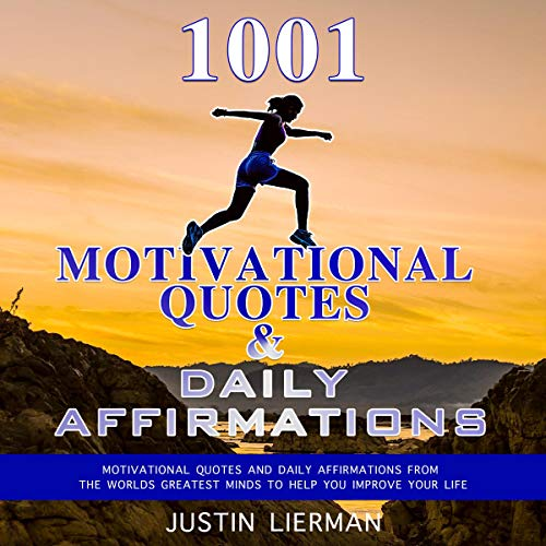 Amazon Com 1001 Motivational Quotes Daily Affirmations Motivational Quotes And Daily Affirmations From The Worlds Greatest Minds To Help You Improve Your Life Audible Audio Edition Justin Lierman Michael Goldsmith Screenmagic Entertainment