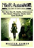 Nier Automata Become as Gods, PS4, Xbox One, PC, Outfits, Achievements, DLC, Bosses, Weapons, Cheats, Game Guide Unofficial