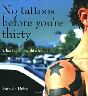 By Sam De Brito No Tattoos Before You're Thirty: What I'll Tell My Children [Paperback]