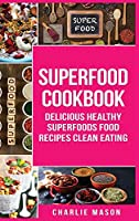 Superfood Cookbook Delicious Healthy Superfoods Food Recipes Clean Eating: Delicious Healthy Superfoods Food (superfood superfoods recipes food super delicious healthy eating clean)
