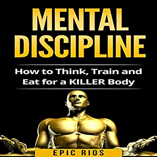 Mental Discipline: How to Think, Train, and Eat for a Killer Body cover art