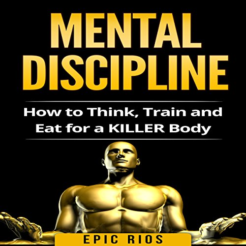 Mental Discipline: How to Think, Train, and Eat for a Killer Body audiobook cover art