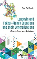 Langevin and Fokker-Planck Equations and Their Generalizations: Descriptions and Solutions (Mathematical Physics)