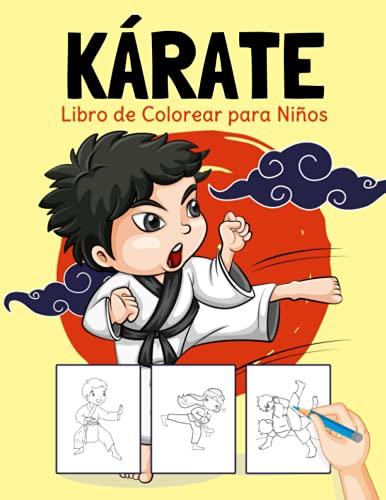 Kárate Libro de Colorear para Niños: Divertidas y Fáciles Páginas para Colorear con Karate para Niños y Niñas de 4 a 8 Años: Un regalo ideal para niños