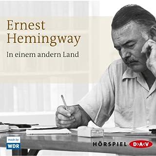 In einem andern Land                   Autor:                                                                                                                                 Ernest Hemingway                               Sprecher:                                                                                                                                 Hans Christian Blech,                                                                                        Max Mairich                      Spieldauer: 1 Std. und 20 Min.     17 Bewertungen     Gesamt 3,8