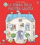 La scuola della maestra Galatea. Ediz. a colori...