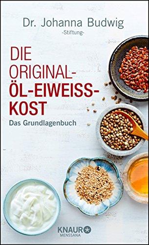 Die Original-Öl-Eiweiss-Kost: Das Grundlagenbuch