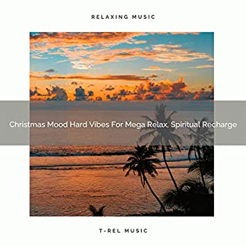 Christmas Mood Hard Vibes For Mega Relax, Spiritual Recharge