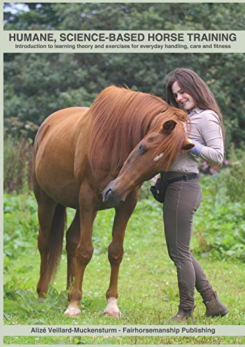 Humane, science-based horse training: Introduction to learning theory and exercises for everyday handling, care and fitn