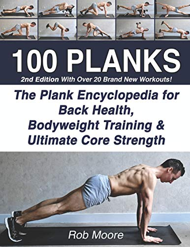 100 PLANKS: The Plank Encyclopedia for Back Health, Bodyweight Training, and Ultimate Core Strength