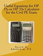 Useful Equations for HP 35s or HP 33s Calculator for the Civil PE Exam by P.E., Allan G. Abubakar (2013-05-11)