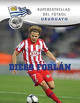 Diego Forlán (Superstars of Soccer SPANISH) (Spanish Edition) by [Daniel Grady]