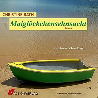 Maiglöckchensehnsucht                   Autor:                                                                                                                                 Christine Rath                               Sprecher:                                                                                                                                 Sabine Karpa                      Spieldauer: 9 Std. und 21 Min.     3 Bewertungen     Gesamt 4,3