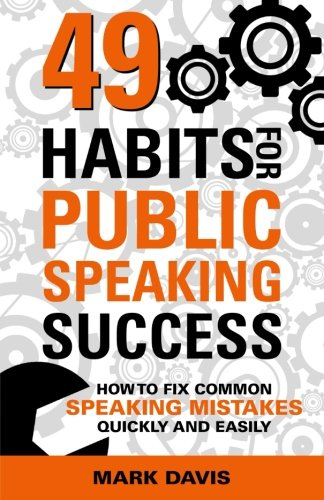 49 Habits for Public Speaking Success: How to Fix Common Speaking Mistakes Quickly and Easily