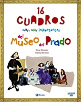 16 cuadros muy, muy importantes del Museo del Prado / 16 Very, Very Important Paintings from the Prado Museum