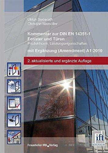 Kommentar zu DIN EN 14351-1: 2010-08 Fenster und Türen - Produktnorm, Leistungseigenschaften.: Teil 1: Fenster und Außentüren ohne Eigenschaften bezüglich Feuerschutz und/oder Rauchdichtheit.