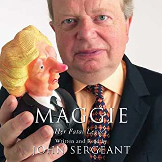 Maggie     Her Fatal Legacy              By:                                                                                                                                 John Sergeant                               Narrated by:                                                                                                                                 John Sergeant                      Length: 6 hrs     58 ratings     Overall 4.1