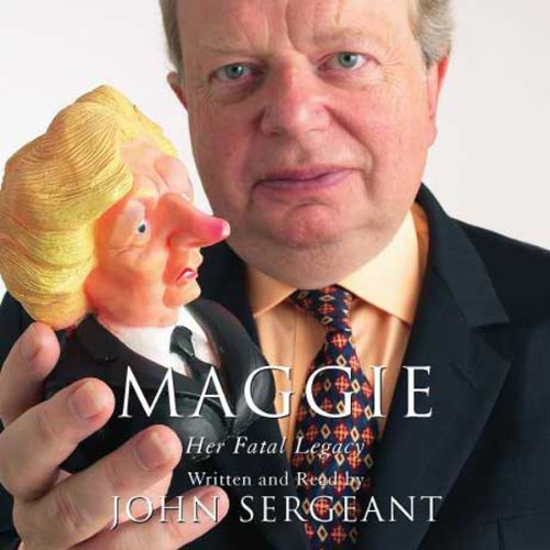 Maggie     Her Fatal Legacy              By:                                                                                                                                 John Sergeant                               Narrated by:                                                                                                                                 John Sergeant                      Length: 6 hrs     5 ratings     Overall 3.6