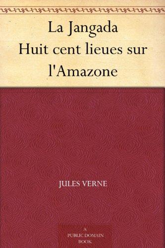 Couverture du livre La Jangada Huit cent lieues sur l'Amazone
