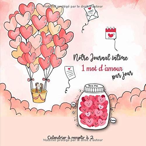 Notre Journal intime 1 mot d'amour par Jour: Agenda on s'écrit 1 mot d'amour par jour à remplir à 2 - réveillez la complicité de votre couple