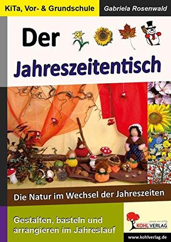 Der Jahreszeitentisch: Die Natur im Wechsel der Jahreszeiten: Die Natur im Wechsel der Jahreszeiten. Mit Lösungen