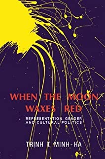 When the Moon Waxes Red: Representation, Gender and Cultural Politics by Trinh T. Minh-ha(1991-08-24)