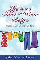 Life is Too Short to Wear Beige 12-31-16