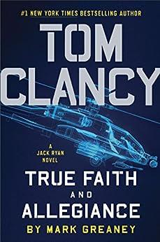 Tom Clancy True Faith and Allegiance (A Jack Ryan Novel Book 16) by [Mark Greaney]