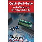 LCD Display mit I2C Adapter - Der offizielle Quick-Start-Guide von AZ-Delivery!: Arduino, Raspberry Pi und Mikrocontroller (German Edition)