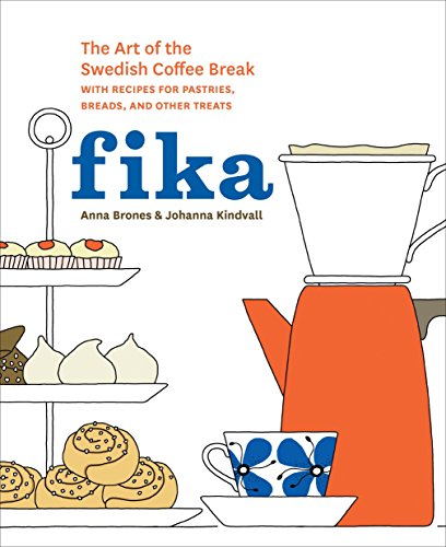 Compare Textbook Prices for Fika: The Art of The Swedish Coffee Break, with Recipes for Pastries, Breads, and Other Treats [A Baking Book] 1st Edition ISBN 9781607745860 by Brones, Anna,Kindvall, Johanna