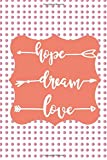 hope. dream. love.: Motivational Notebook, Journal, Diary (110 Pages, Blank, 6 x 9)