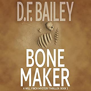 Bone Maker     Will Finch Mystery Thriller Series, Book 1              By:                                                                                                                                 D. F. Bailey                               Narrated by:                                                                                                                                 Conner Goff                      Length: 5 hrs and 35 mins     1 rating     Overall 4.0