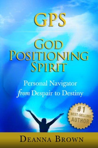 GPS: God Positioning Spirit, Personal Navigator from Despair to Destiny (English Edition)
