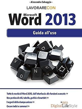 Lavorare con Microsoft Word 2013: Guida alluso (DigitalLifeStyle Pro)