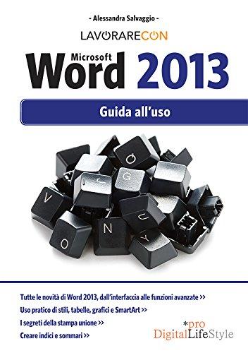 Lavorare con Microsoft Word 2013: Guida all'uso (DigitalLifeStyle Pro)